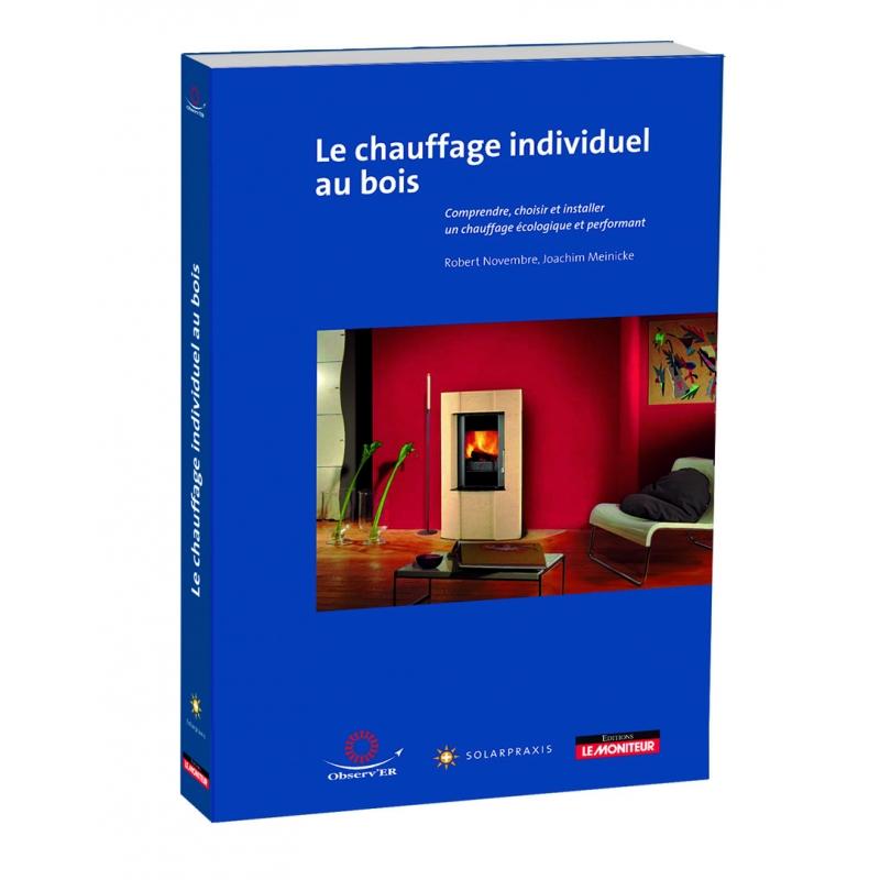 Le Chauffage Au Bois - Le chauffage individuel au bois Librairie des energies renouvelables
